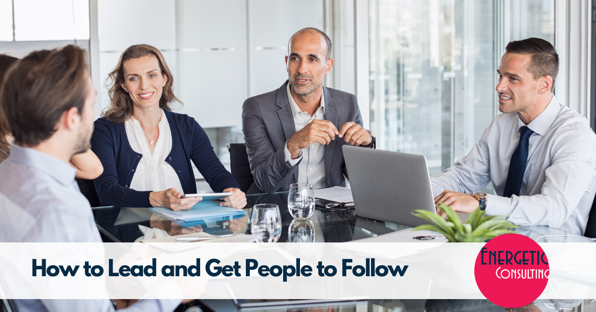 Energetic-Consulting-How-To-Lead-And-Get-People-To-Follow